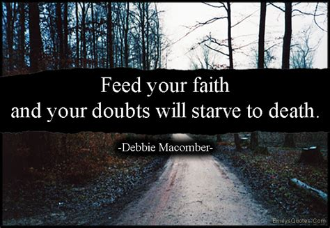 starve faith feed doubts death macomber emilysquotes debbie quotes inspirational motivational encouraging