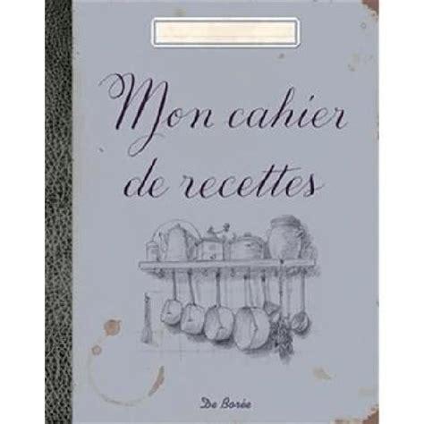 mon cahier de recettes achat vente livre de bor 233 e editions de bor 233 e parution 22 06 2012 pas