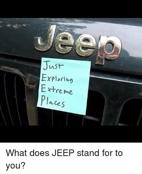 What Does Memes Stand For - just exploring extreme places what does jeep stand for to you doe meme on sizzle