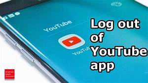 Youtube Abmelden Android : how to logout of youtube app in android youtube ~ Eleganceandgraceweddings.com Haus und Dekorationen