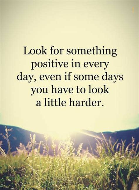 Quote For The Day Quotes Look For Something Positive In Every Day Even If