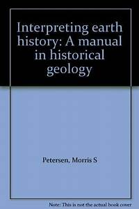 Interpreting Earth History  A Manual In Historical Geology