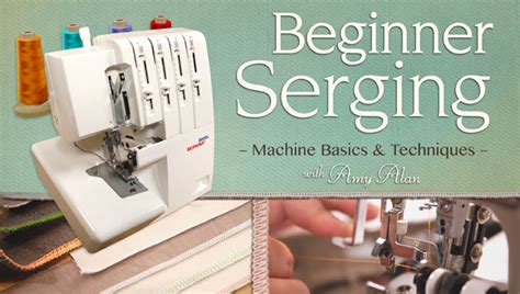 beginner serger sewing machine basics techniques
