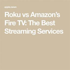 Roku Vs Amazon S Fire Tv The Best Streaming Services Sf