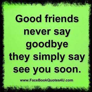 Good Friends Never Say Good Bye | Friendship quotes and ...