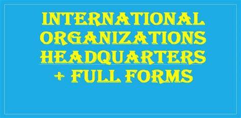 Full Form Of Organisations by International Organizations Headquarters Pdf List Full
