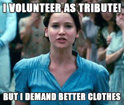 Volunteer Meme - i volunteer as tribute meme