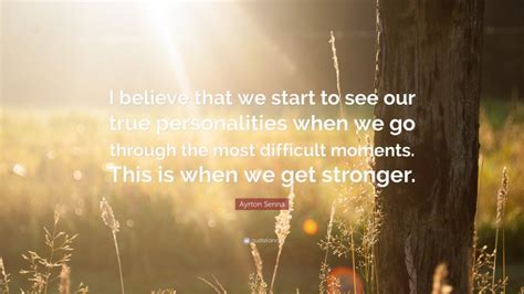 """Ayrton Senna Quote: """"I believe that we start to see our ..."""