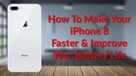 how to make your iphone 8 faster improve your battery