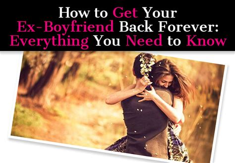 How to Get Your ExBoyfriend Back Forever Everything You