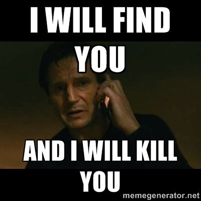 I Will Find You Meme - liam neeson i will find you meme google хайлт i will kill you pinterest liam neeson