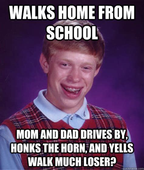 Dad Yelling At Daughter Meme - walks home from school mom and dad drives by honks the horn and yells walk much loser bad