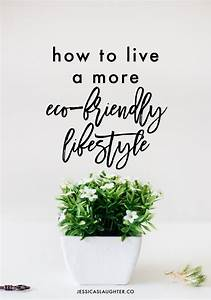 Lifestyle And More : how to live a more eco friendly lifestyle jessica slaughter ~ Markanthonyermac.com Haus und Dekorationen