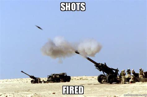 Shots Fired Meme - shots fired make a meme