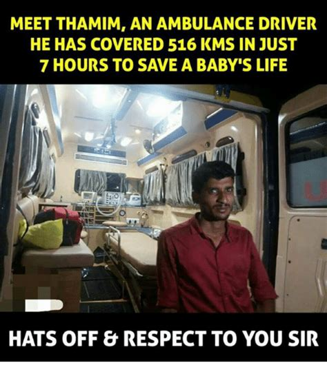 Ambulance Driver Meme - meet thamim an ambulance driver he has covered 516 kms in just 7 hours to save a baby s life
