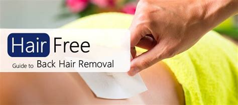 best way to remove back hair what are your options hair free