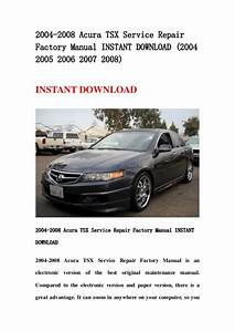 2004 2008 Acura Tsx Service Repair Factory Manual Instant