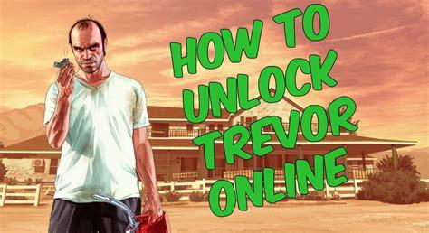 how to get gta5 how to unlock trevor unlock trevor gta5
