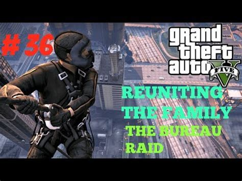 gta v bureau missions gta 5 mission 36 reuniting the family the bureau raid