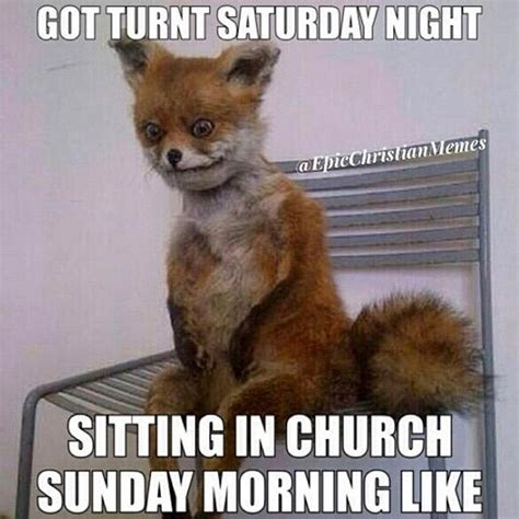 Funny Saturday Memes - got turnt saturday night sitting church sunday morning like pictures photos and images for