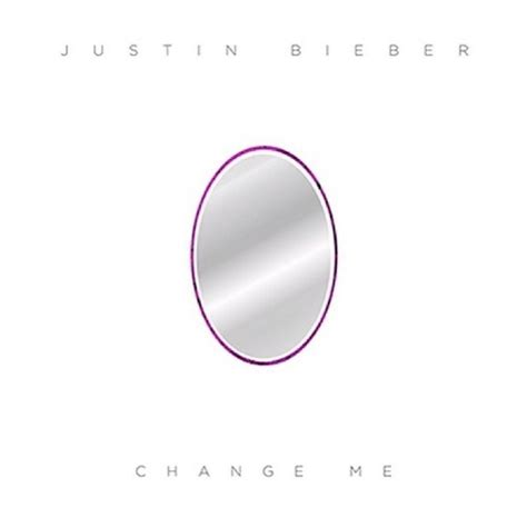 Justin Bieber  Change Me Lyrics  Genius Lyrics