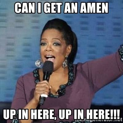 Can I Meme - can i get an amen up in here up in here oprah winfrey meme generator