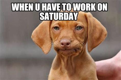 Saturday Memes Funny - saturday work jokes bing images