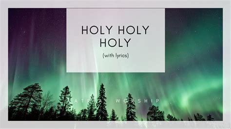 holy holy holy lord god almighty hymn lyrics latria