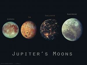 The four largest and best known of Jupiter's 60+ moons. I ...