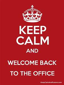 KEEP CALM AND WELCOME BACK TO THE OFFICE - Keep Calm and