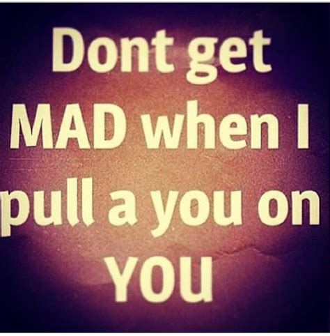 Dont Get Mad Meme - treat others how you wish to be treated great quotes pinterest