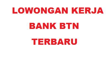 lowongan kerja bank btn terbaruuu info loker purbalingga