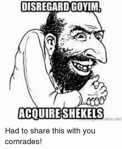 Goyim Shekels Had Meme Memes Comrades Acquire