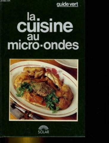 livre cuisine original livre guide vert cuisine micro onde claude bisson acheter occasion mai 1990