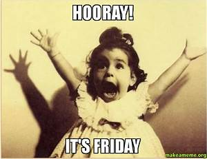 Hooray! it's friday Meme Picture - Golfian.com