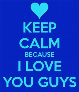 KEEP CALM BECAUSE I LOVE YOU GUYS Poster | shiannamitchell ...