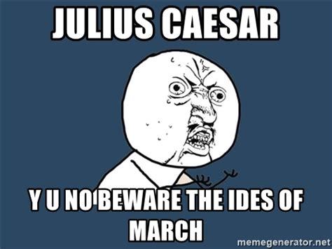 Julius Caesar Memes - julius caesar y u no beware the ides of march y u no meme generator