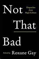 bad dispatches  rape culture  roxane gay