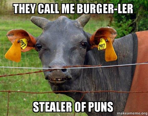 Memes What Are They - they call me burger ler stealer of puns hairless cow make a meme