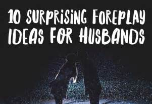 10 Surprising Foreplay Ideas For Husbands