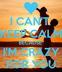 I CAN'T KEEP CALM BECAUSE I'M CRAZY FOR YOU | Creative ...