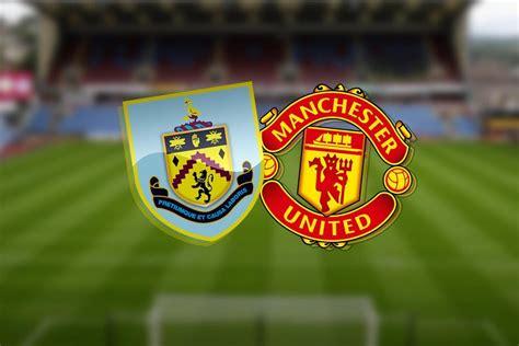 Burnley vs Manchester United: LIVE! Latest team news ...