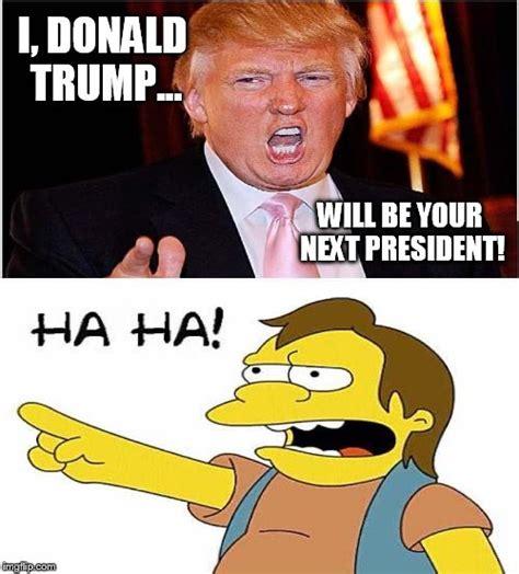 Trump President Memes - trump ha ha imgflip