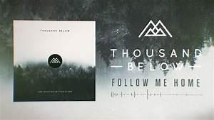 Follow Me Home : thousand below follow me home youtube ~ Medecine-chirurgie-esthetiques.com Avis de Voitures