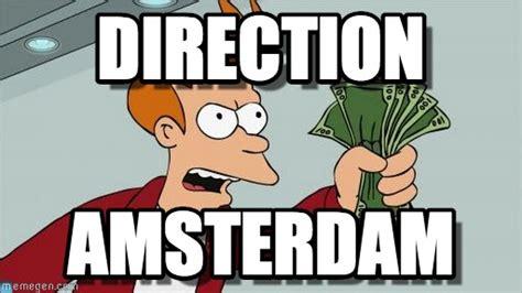 Amsterdam Memes - direction shut up and take my money fry meme on memegen