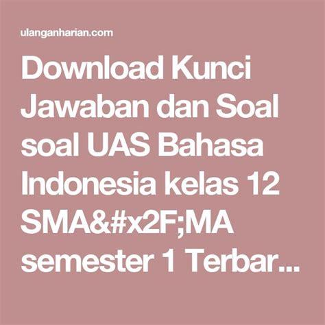 Dan tak jarang soal manajemen yang kami bagikan ini akan keluar saat uas nantinya. Download Kunci Jawaban dan Soal soal UAS Bahasa Indonesia ...