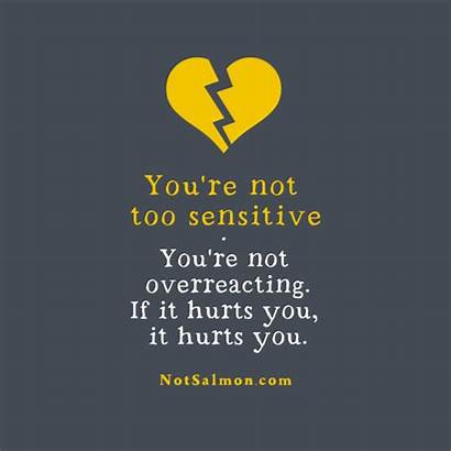 Sensitive Too Hurts Re Quote Overreacting Quotes
