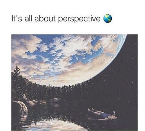 Its All About Perspective Pictures, Photos, And Images For Facebook, Tumblr, Pinterest, And Twitter