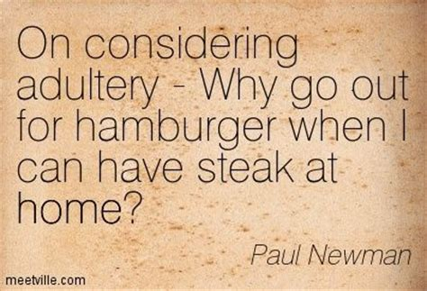 paul newman quote steak on considering adultery why go out for hamburger when i