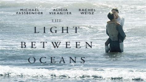 the light between oceans movie quot the light between oceans quot review by zachary marsh we